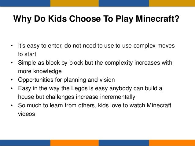 Why Do Kids Choose To Play Minecraft? • It's easy to enter, do not need to use to use complex moves to start • Simple as b...