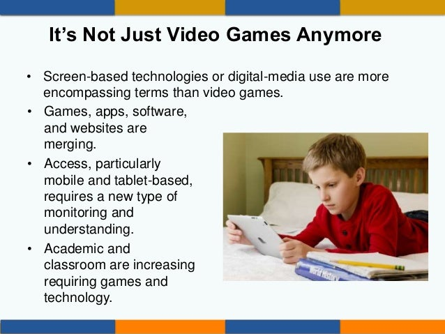 It's Not Just Video Games Anymore • Games, apps, software, and websites are merging. • Access, particularly mobile and tab...
