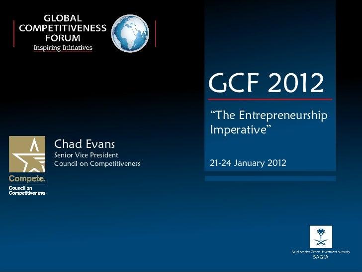 "GCF 2012 "" The Entrepreneurship Imperative"" 21-24 January 2012 Chad Evans Senior Vice President Council on Competitiveness"