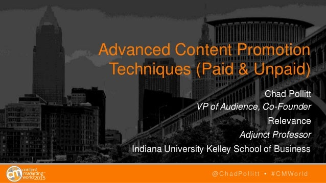 Advanced Content Promotion Techniques (Paid & Unpaid) Chad Pollitt VP of Audience, Co-Founder Relevance Adjunct Professor ...
