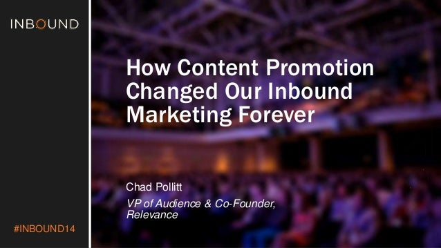 #INBOUND14  How Content Promotion  Changed Our Inbound  Marketing Forever  Chad Pollitt  VP of Audience & Co-Founder,  Rel...