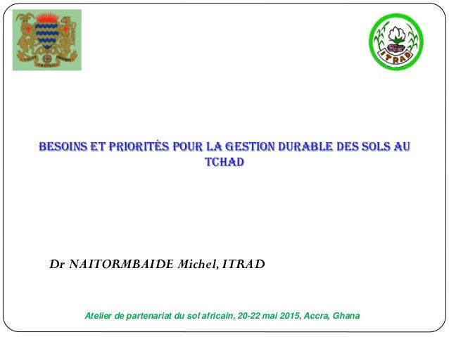 Atelier de partenariat du sol africain, 20-22 mai 2015, Accra, Ghana Besoins et priorités pour la gestion durable des sols...