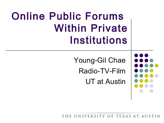 Online Public Forums Within Private Institutions Young-Gil Chae Radio-TV-Film UT at Austin