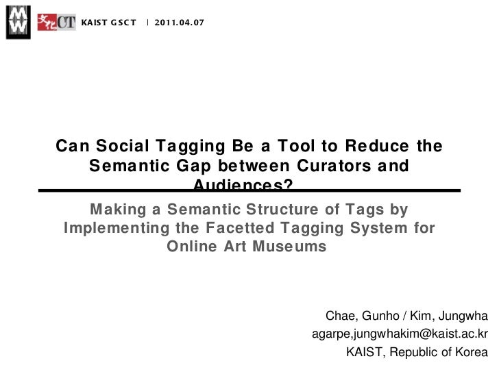 Can Social Tagging Be a Tool to Reduce the Semantic Gap between Curators and Audiences?  |  KAIST GSCT  | 2011.04.07 Chae,...