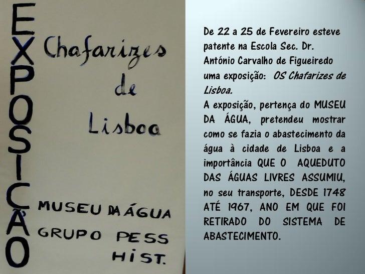 De 22 a 25 de Fevereiro estevepatente na Escola Sec. Dr.António Carvalho de Figueiredouma exposição: OS Chafarizes deLisbo...