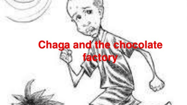 Chaga and the chocolate factory