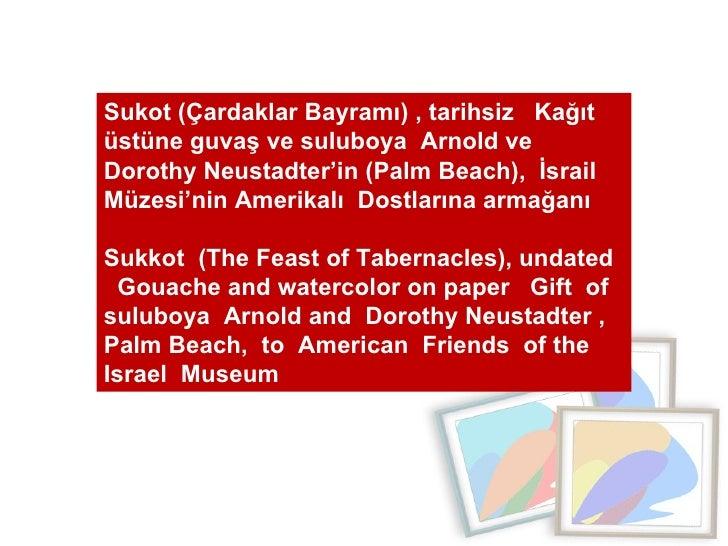 Sukot (Çardaklar Bayramı) , tarihsiz  Kağıt üstüne guvaş ve suluboya  Arnold ve Dorothy Neustadter'in (Palm Beach),  İsrai...