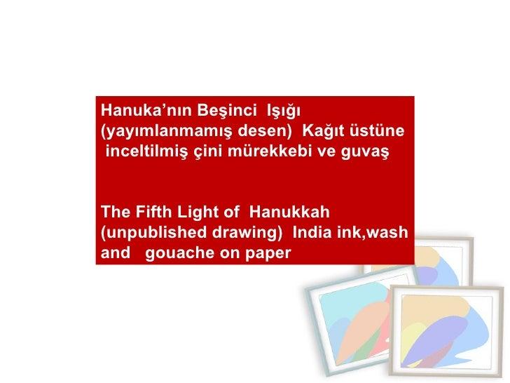Hanuka'nın Beşinci  Işığı (yayımlanmamış desen)  Kağıt üstüne  inceltilmiş çini mürekkebi ve guvaş  The Fifth Light of  Ha...