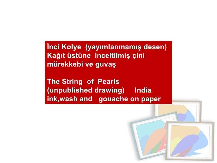 İnci Kolye  (yayımlanmamış desen)  Kağıt üstüne  inceltilmiş çini mürekkebi ve guvaş  The String  of  Pearls  (unpublished...