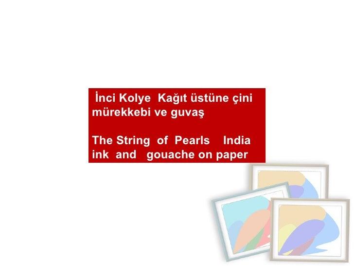 İnci Kolye  Kağıt üstüne çini mürekkebi ve guvaş  The String  of  Pearls  India ink  and  gouache on paper