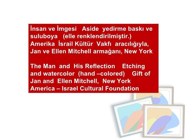 İnsan ve İmgesi  Aside  yedirme baskı ve  suluboya  (elle renklendirilmiştir.)  Amerika  İsrail Kültür  Vakfı  aracılığıyl...