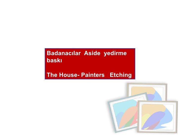 Badanacılar  Aside  yedirme baskı  The House- Painters  Etching