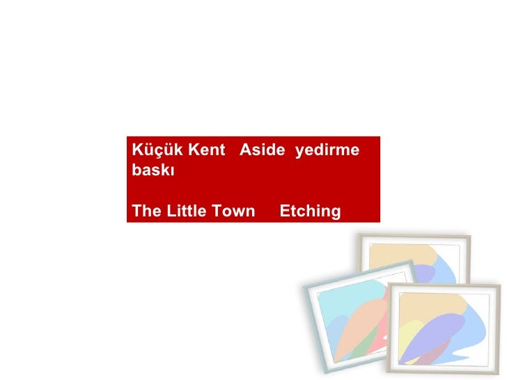 Küçük Kent  Aside  yedirme baskı The Little Town  Etching