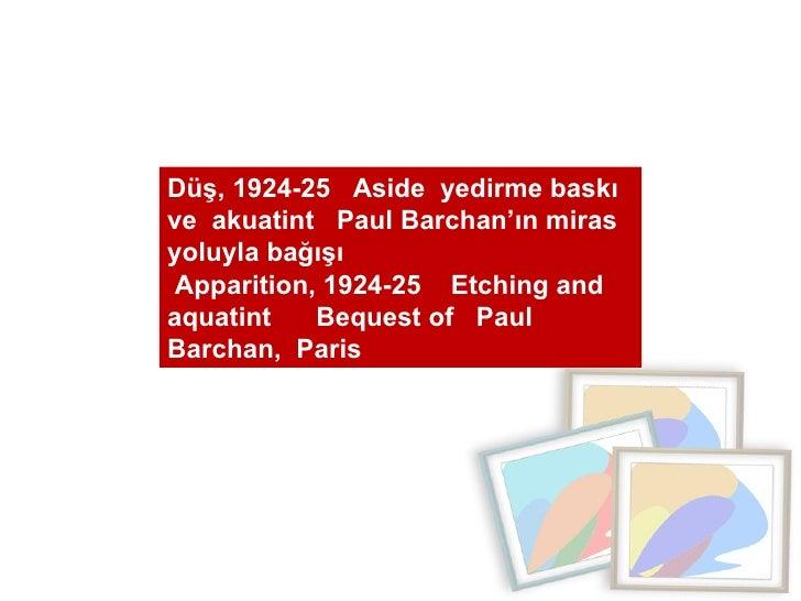 Düş, 1924-25  Aside  yedirme baskı  ve  akuatint  Paul Barchan'ın miras yoluyla bağışı  Apparition, 1924-25  Etching and a...