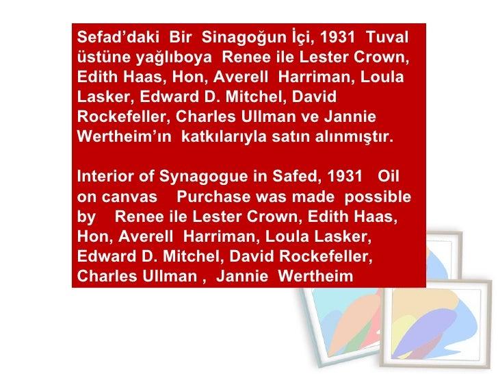 Sefad'daki  Bir  Sinagoğun İçi, 1931  Tuval üstüne yağlıboya  Renee ile Lester Crown, Edith Haas, Hon, Averell  Harriman, ...