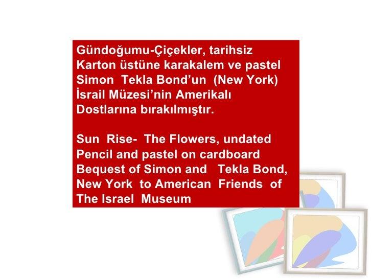 Gündoğumu-Çiçekler, tarihsiz  Karton üstüne karakalem ve pastel  Simon  Tekla Bond'un  (New York) İsrail Müzesi'nin Amerik...