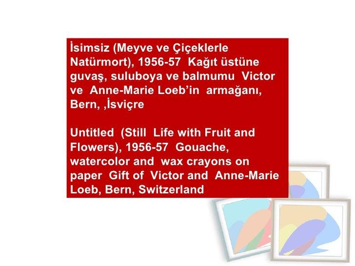 İsimsiz (Meyve ve Çiçeklerle Natürmort), 1956-57  Kağıt üstüne guvaş, suluboya ve balmumu  Victor ve  Anne-Marie Loeb'in  ...