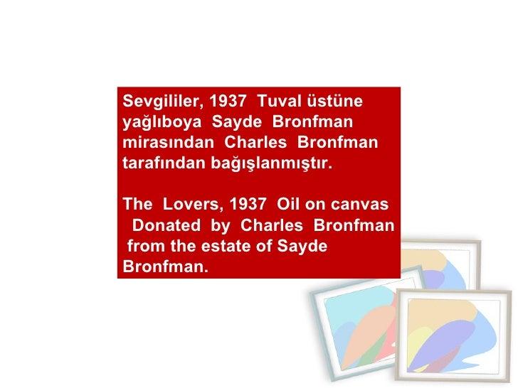 Sevgililer, 1937  Tuval üstüne yağlıboya  Sayde  Bronfman  mirasından  Charles  Bronfman  tarafından bağışlanmıştır.  The ...