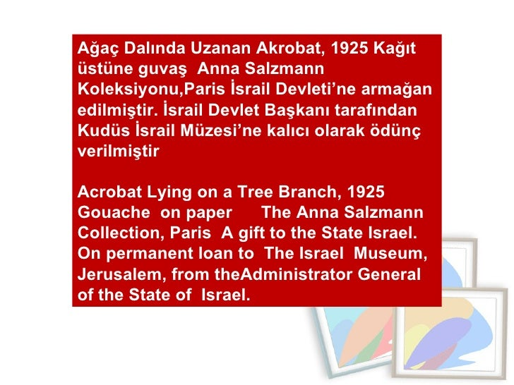 Ağaç Dalında Uzanan Akrobat, 1925 Kağıt üstüne guvaş  Anna Salzmann  Koleksiyonu,Paris İsrail Devleti'ne armağan edilmişti...