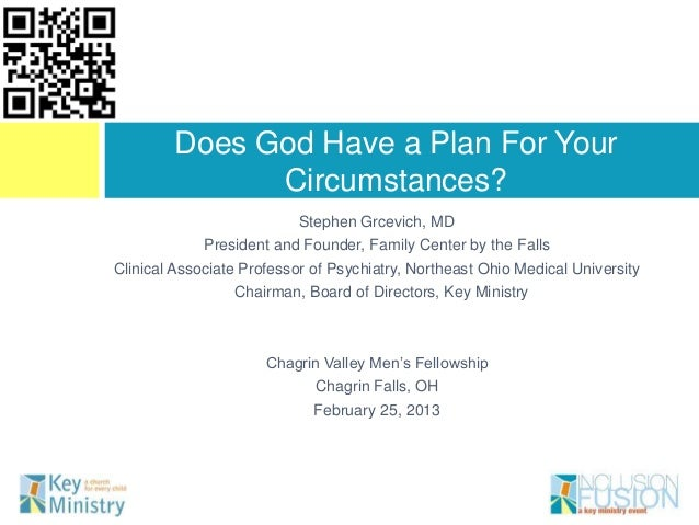 Does God Have a Plan For Your              Circumstances?                           Stephen Grcevich, MD             Presi...