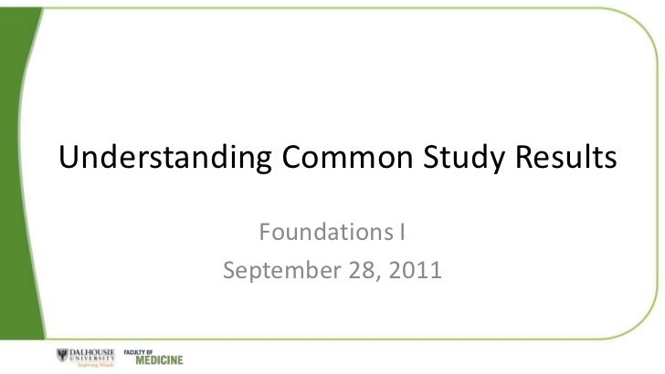 Understanding Common Study Results            Foundations I         September 28, 2011
