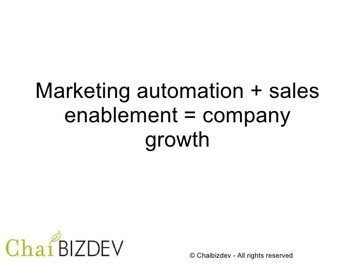 Marketing automation + sales   enablement = company            growth                   © Chaibizdev - All rights reserved
