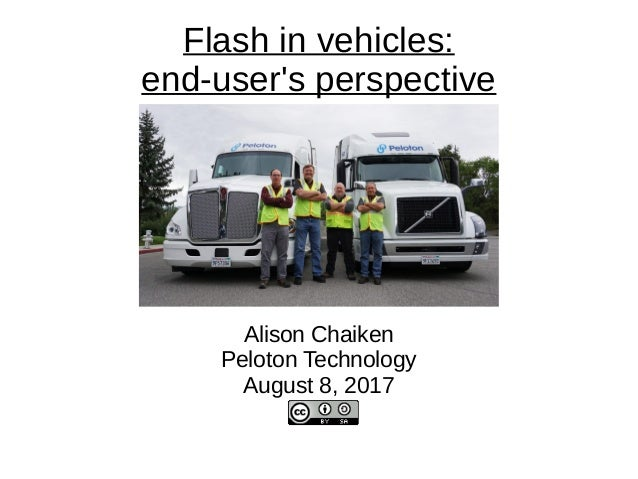 Flash in vehicles: end-user's perspective Alison Chaiken Peloton Technology August 8, 2017