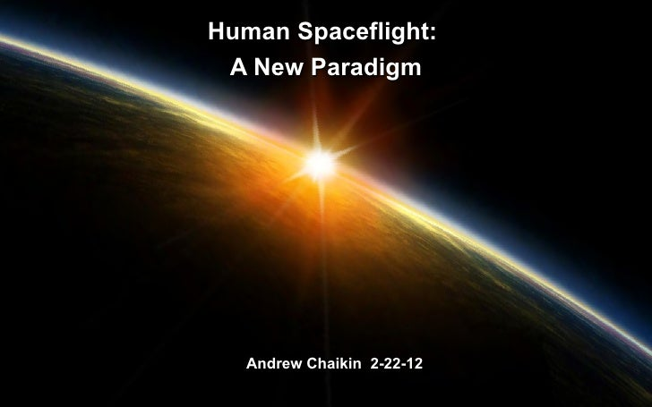 Human Spaceflight: A New Paradigm   Andrew Chaikin 2-22-12