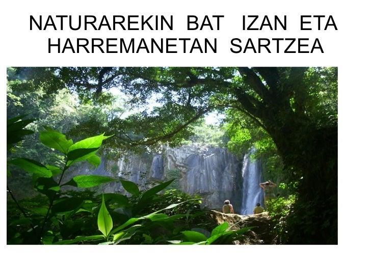 NATURAREKIN  BAT  IZAN  ETA  HARREMANETAN  SARTZEA