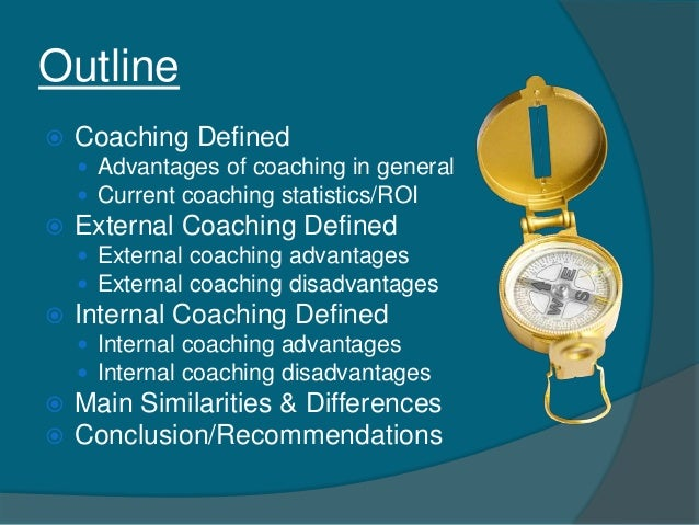 advantages and disadvantages of internal coaching Advantages/disadvantages to a secondment [closed] up vote 1 down vote favorite roadblocks in internal movement-4 stay or leave promotion offered to stay.