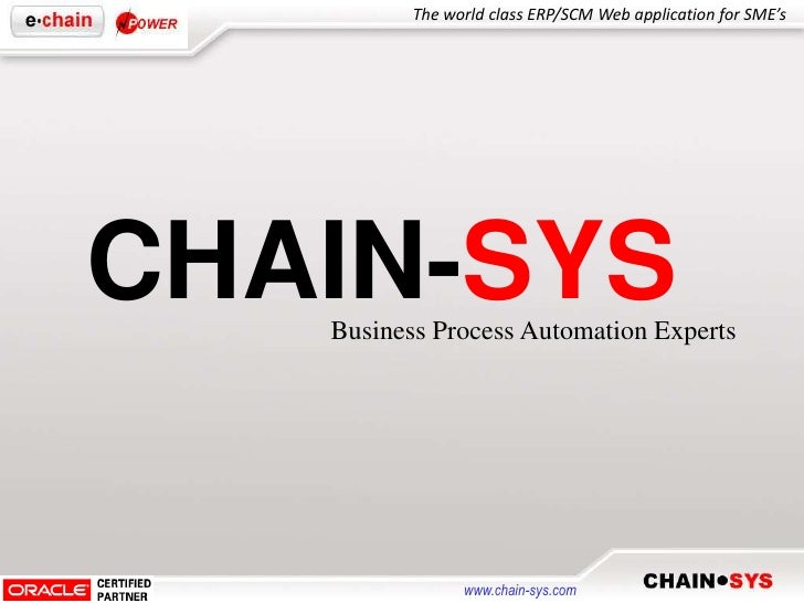 The world class ERP/SCM Web application for SME'sCHAIN-SYS   Business Process Automation Experts                www.chain-...