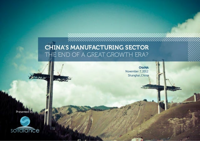 CHINA'S MANUFACTURING SECTOR                THE END OF A GREAT GROWTH ERA?                                               C...