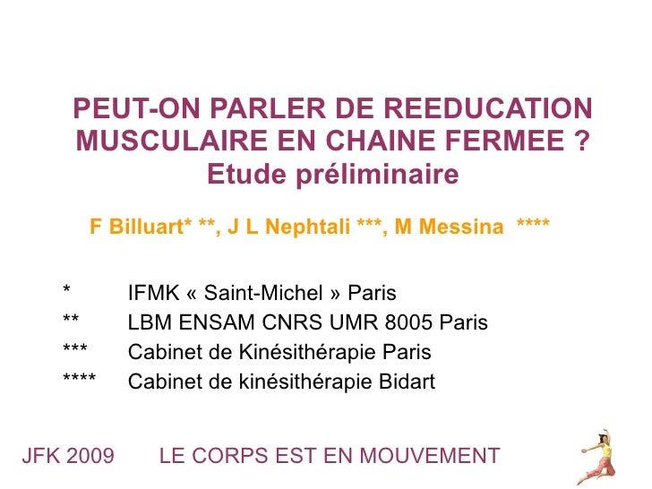 PEUT-ON PARLER DE REEDUCATION MUSCULAIRE EN CHAINE FERMEE ? Etude préliminaire *  IFMK «Saint-Michel» Paris **  LBM ENSA...