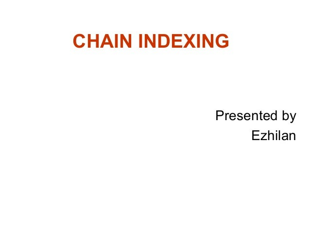 CHAIN INDEXING  Presented by Ezhilan