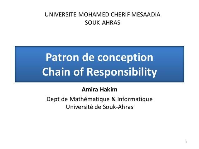 Patron de conception Chain of Responsibility Amira Hakim Dept de Mathématique & Informatique Université de Souk-Ahras 1 UN...