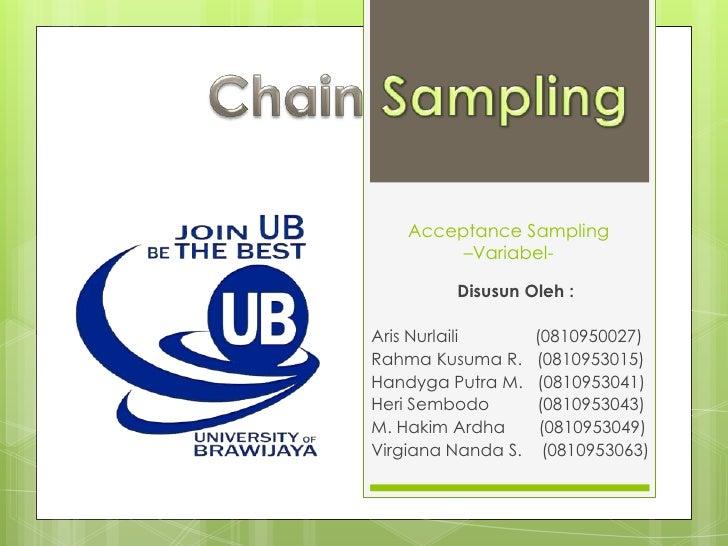 Chain Sampling<br />Acceptance Sampling –Variabel-<br />Disusun Oleh :<br />Aris Nurlaili             (0810950027)<br />Ra...