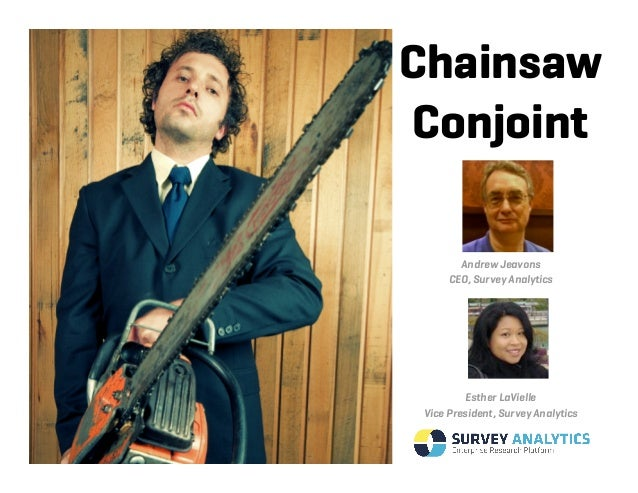 ChainsawConjoint       Andrew Jeavons     CEO, Survey Analytics         Esther LaVielleVice President, Survey Analytics