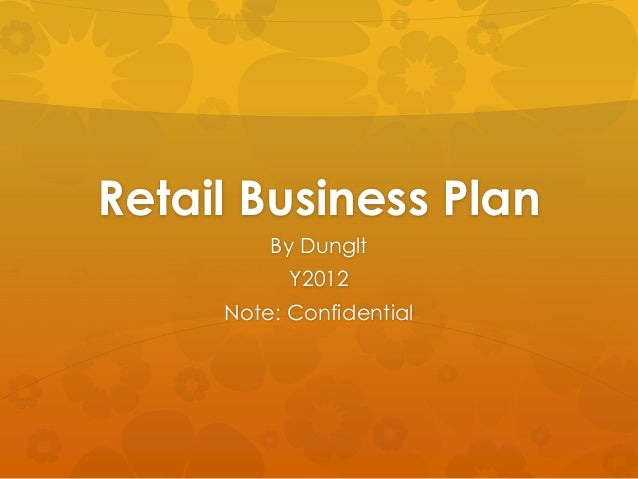 Retail Business Plan         By Dunglt           Y2012     Note: Confidential