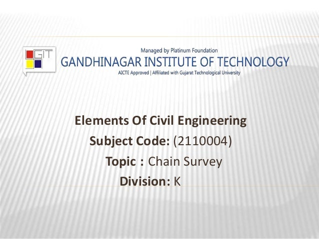 Elements Of Civil Engineering Subject Code: (2110004) Topic : Chain Survey Division: K