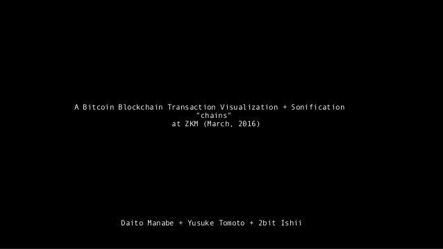 "A Bitcoin Blockchain Transaction Visualization + Sonification ""chains"" at ZKM (March, 2016) Daito Manabe + Yusuke Tomoto +..."