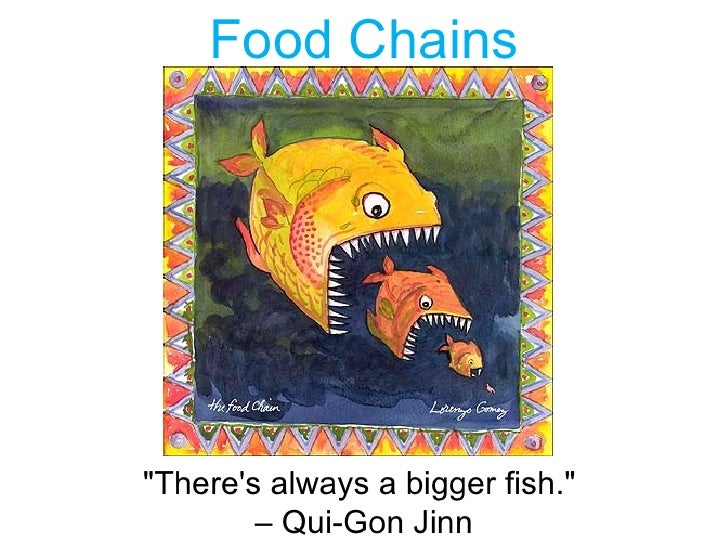 """Food Chains""""Theres always a bigger fish.""""        – Qui-Gon Jinn"""
