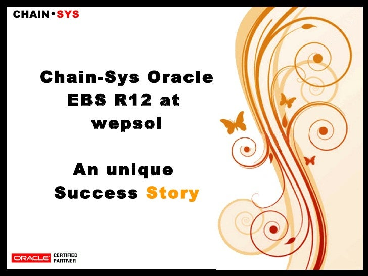 Chain-Sys Oracle EBS R12 at  wepsol An unique  Success  Story