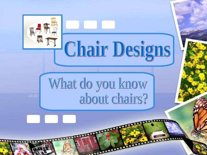 Chair Designs  What do you know  about chairs?
