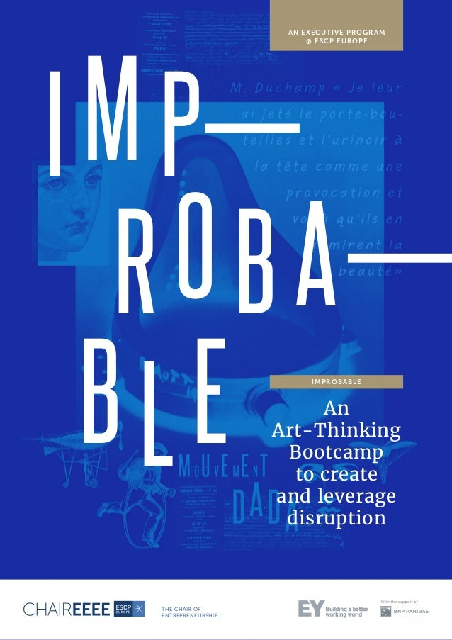 I MP ROB A BLE An Art-Thinking Bootcamp to create and leverage disruption AN EXECUTIVE PROGRAM @ ESCP EUROPE IMPROBABLE TH...