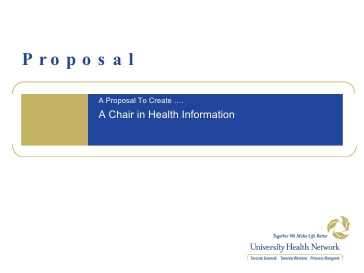 Proposal A Proposal To Create …. A Chair in Health Information