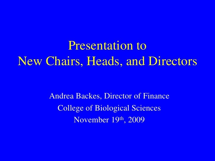 Presentation toNew Chairs, Heads, and Directors<br />Andrea Backes, Director of Finance<br />College of Biological Science...