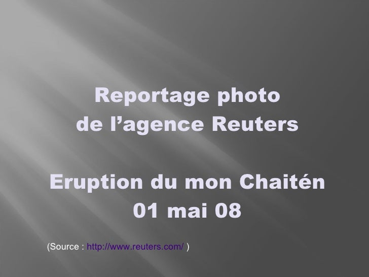 Reportage photo de l'agence Reuters Eruption du mon Chaitén 01 mai 08 (Source :  http://www.reuters.com/  )