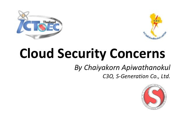Cloud Security Concerns        By Chaiyakorn Apiwathanokul               C3O, S-Generation Co., Ltd.