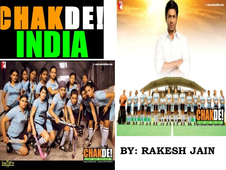 <ul><li>BY: RAKESH JAIN </li></ul>CHAK DE! INDIA