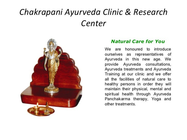 Chakrapani Ayurveda Clinic & Research Center Natural Care for You We are honoured to introduce ourselves as representative...